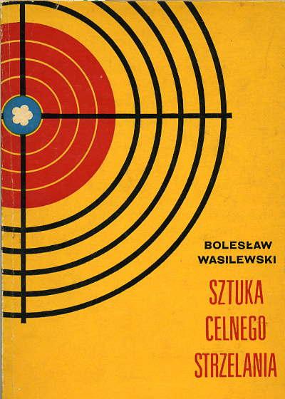 Sztuka Celnego Strzelania B. Wasilewski