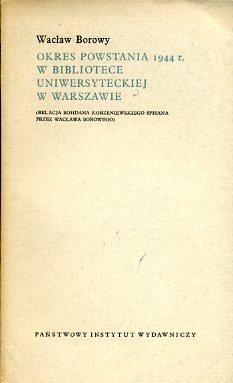 Znalezione obrazy dla zapytania Wacław Borowy Okres Powstania 1944 r. w Bibliotece Uniwersyteckiej w Warszawie